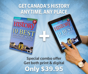 Get both print and digital Canada's History for only $39.95!