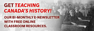 Sign up for the Teaching Canada's History newsletter for teachers of 7-12