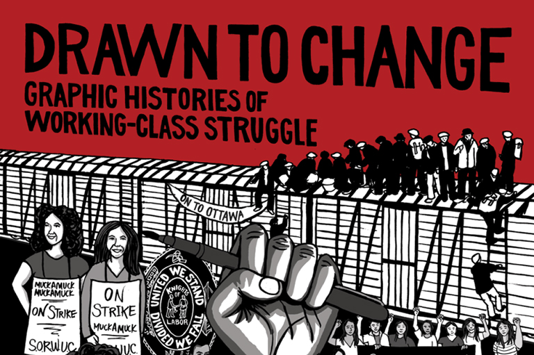 This image shows part of the cover of Drawn to Change: Graphic Histories of Working-Class Struggle, which is edited by the Graphic History Collective with Paul Buhle.